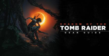 Shadow of the Tomb Raider - Gear Guide